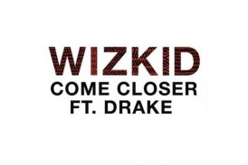 wizkid feat Drake- Come Closer