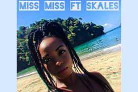 World video premiere: Miss Miss ft. Skales – Whine Up
