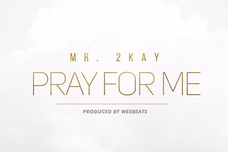 mr 2kay- Pray For Me