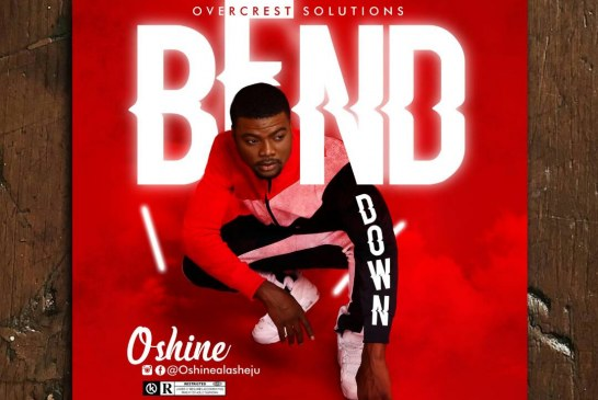 """New Music; OSHINE DROPS TWO MAJOR SINGLES """"BEND DOWN"""" AND """"TOYIN TOMATO"""""""