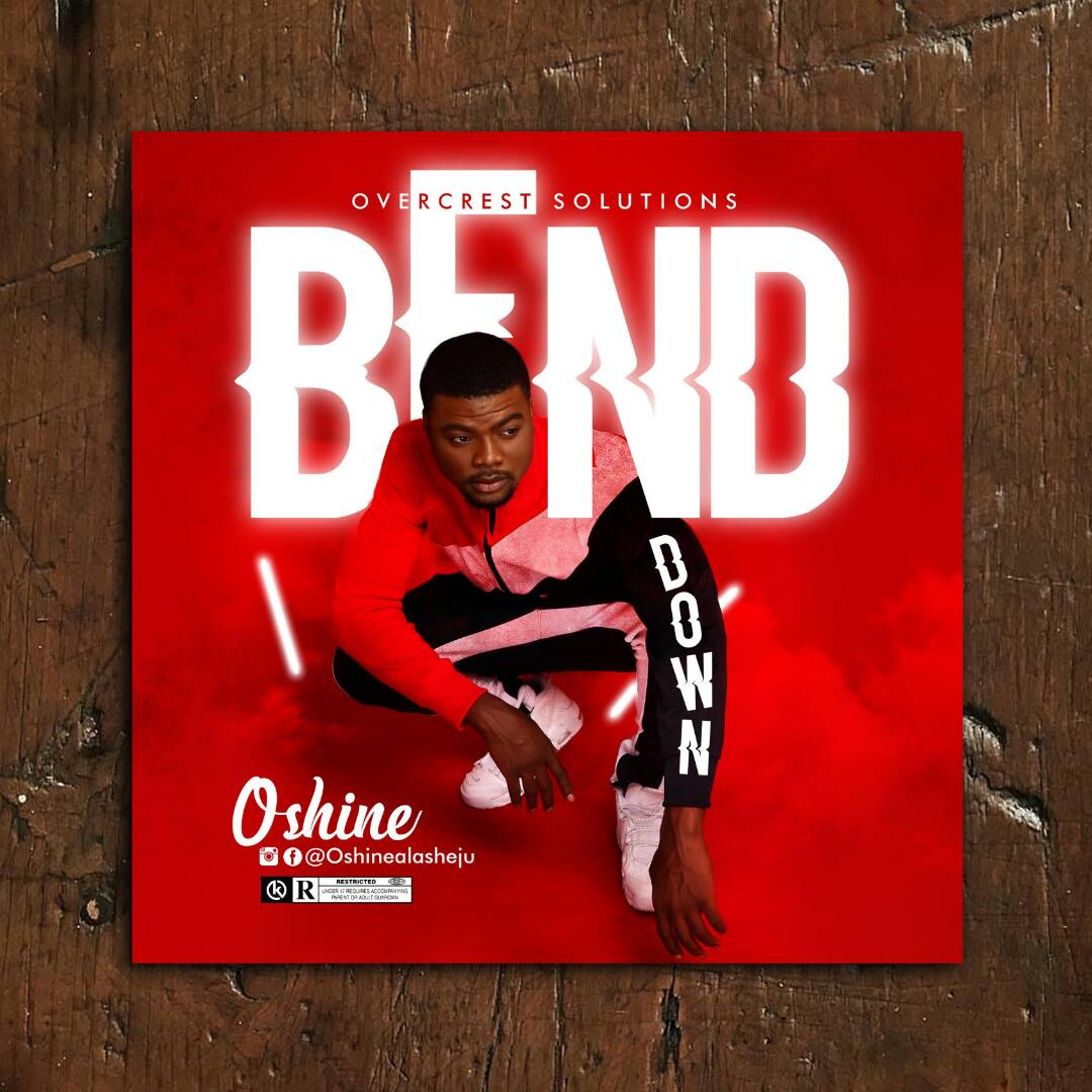 New Music; OSHINE DROPS TWO MAJOR SINGLES ''BEND DOWN'' AND ''TOYIN TOMATO''