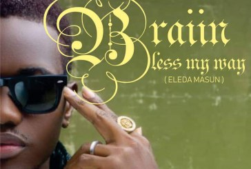 New Music; Braiin- Bless My Way (Eleda Ma Sun)