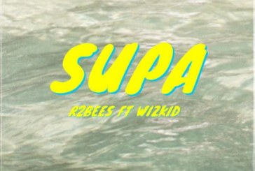 New Music; R2Bees Feat Wizkid (Supa)