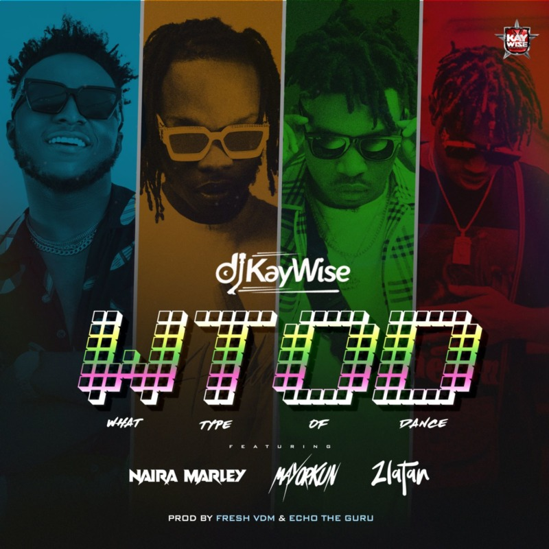 "Audio: DJ Kaywise x Mayorkun, Naira Marley, Zlatan – ""What Type Of Dance"""
